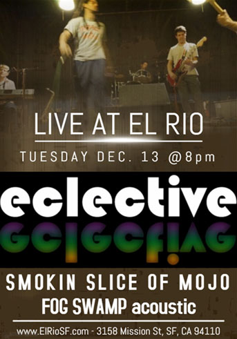 Eclective Live at El Rio, Dec. 13 @ 8 pm with Smokin Slice of Mojo, FogSwamp