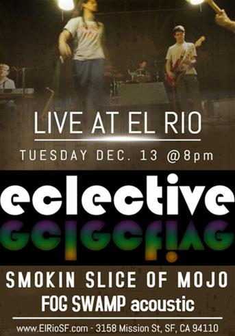 Eclective Live at El Rio, Dec. 13 @ 8 pm with Smokin Slice of Mojo, FogSwamp